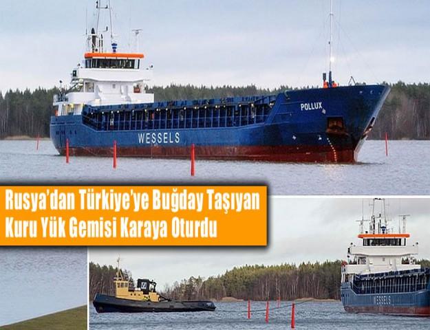 Rusya'dan Türkiye'ye Buğday Taşıyan Kuru Yük Gemisi Karaya Oturdu
