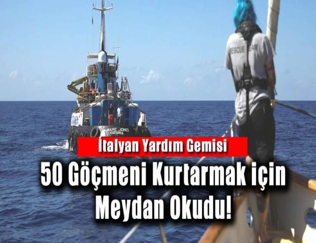 İtalyan Yardım Gemisi 50 Göçmeni Kurtarmak için Meydan Okudu!