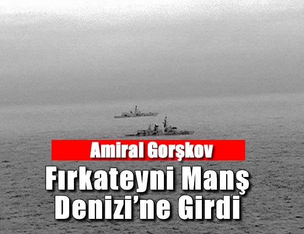 Amiral Gorşkov Fırkateyni Manş Denizi'ne Girdi