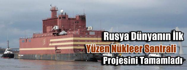 Rusya, Dünyanın İlk Yüzen Nükleer Santrali Projesini Tamamladı