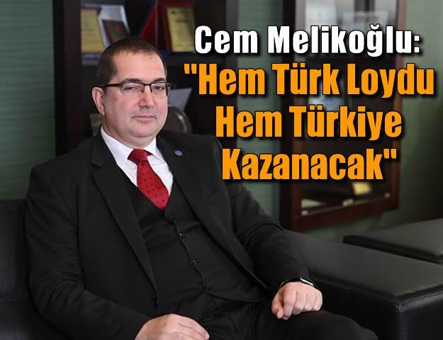 Cem Melikoğlu: ''Hem Türk Loydu Hem Türkiye Kazanacak''