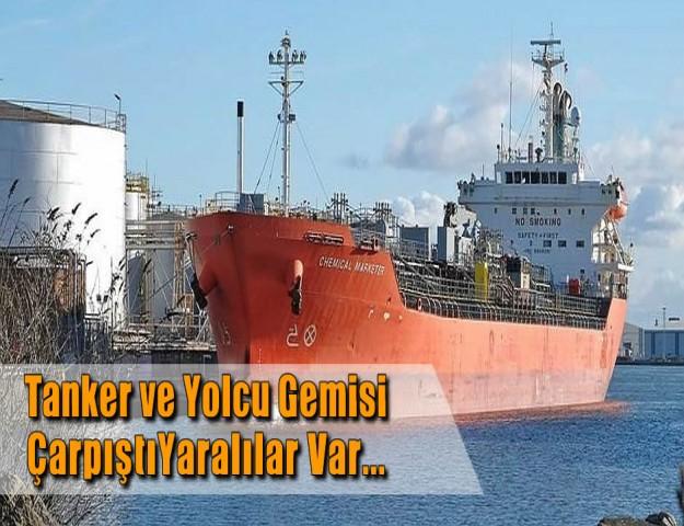 Tanker ve Yolcu Gemisi Çarpıştı Yaralılar Var