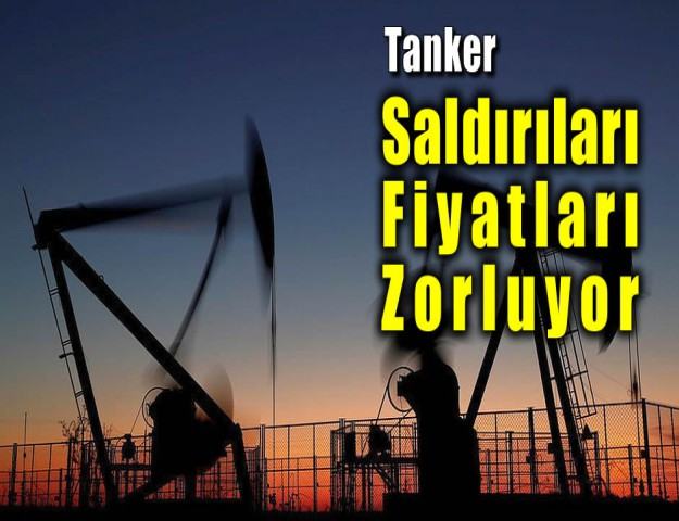 Tanker Saldırıları Fiyatları Zorluyor