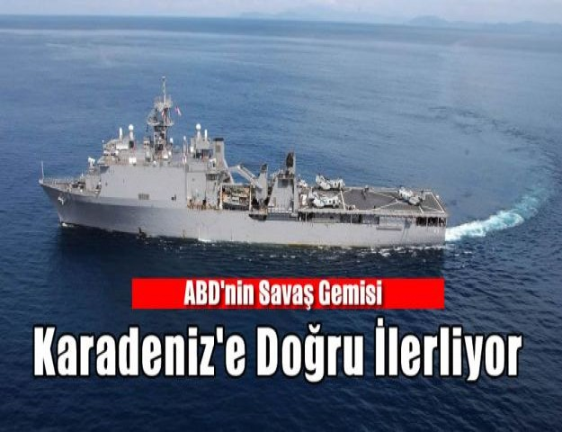 ABD'nin Savaş Gemisi Karadeniz'e Doğru İlerliyor