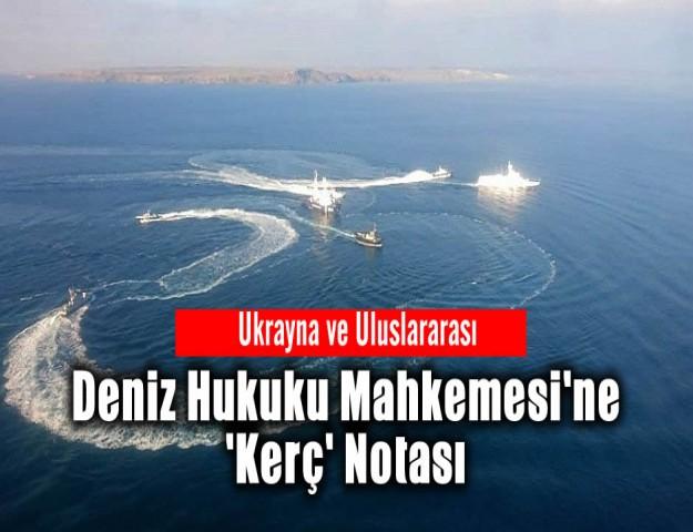 Ukrayna ve Uluslararası Deniz Hukuku Mahkemesi'ne 'Kerç' Notası