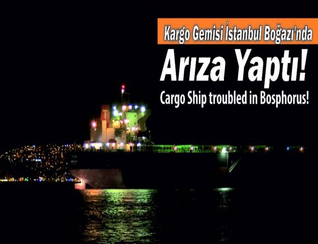 Kargo Gemisi İstanbul Boğazı'nda Arıza Yaptı!