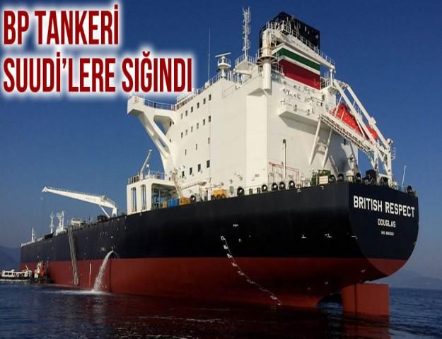 BP Tankeri Suudi'lere Sığındı