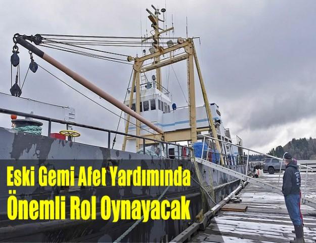 Eski Gemi Afet Yardımında Önemli Rol Oynayacak