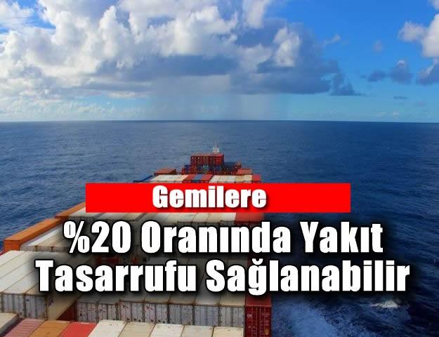 Gemilere   Oranında Yakıt Tasarrufu Sağlanabilir