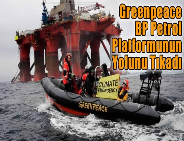 Greenpeace BP Petrol Platformunun Yolunu Tıkadı
