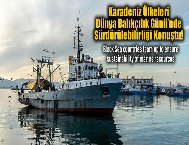 Karadeniz Ülkeleri Dünya Balıkçılık Günü'nde Sürdürülebilirliği Konuştu!