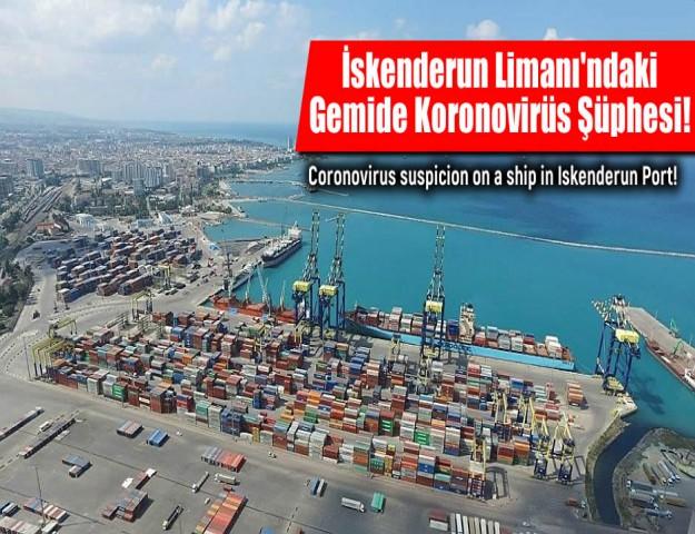 İskenderun Limanı'ndaki Gemide Koronovirüs Şüphesi!