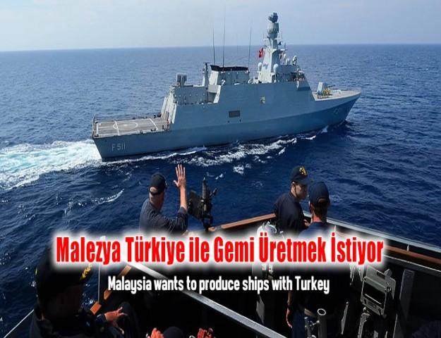 Malezya Türkiye ile Gemi Üretmek İstiyor