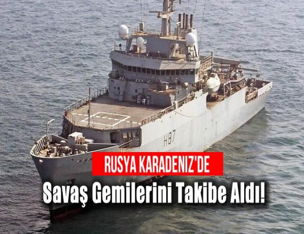 Rusya Karadeniz'de Savaş Gemilerini Takibe Aldı!