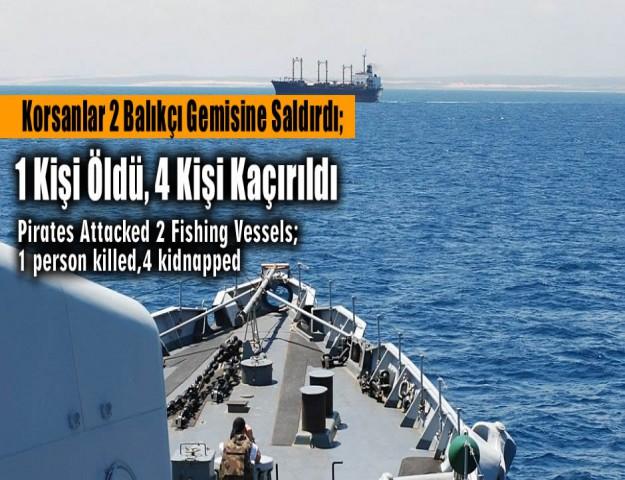 Korsanlar 2 Balıkçı Gemisine Saldırdı; 1 Kişi Öldü, 4 Kişi Kaçırıldı