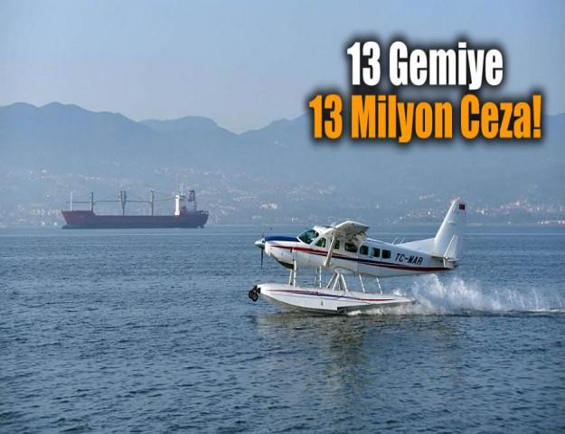 13 Gemiye 13 Milyon Ceza