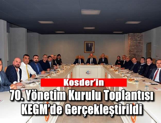 Kosder'in 70. Yönetim Kurulu Toplantısı KEGM'de Gerçekleştirildi