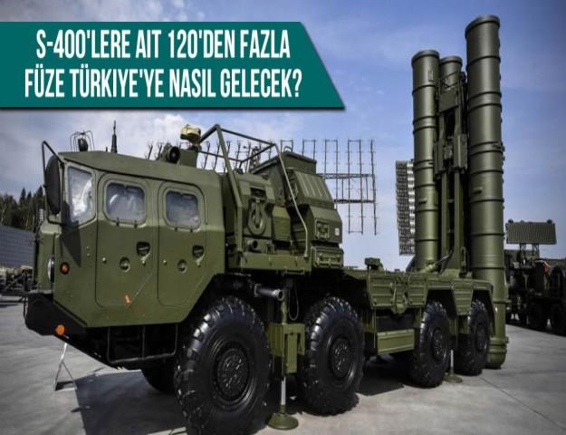 S-400'lere Ait 120'den Fazla Füze Türkiye'ye Nasıl Gelecek?