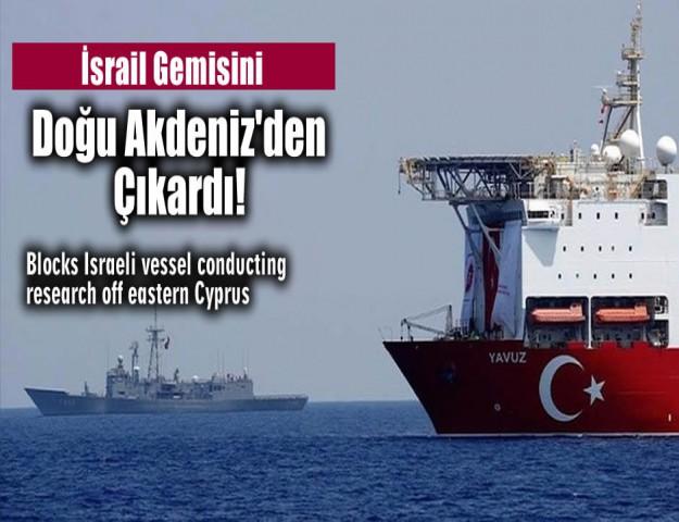 İsrail Gemisini Doğu Akdeniz'den Çıkardı!