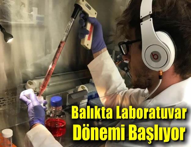 Balıkta Laboratuvar Dönemi Başlıyor