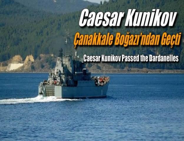 Caesar Kunikov Çanakkale Boğazı'ndan Geçti