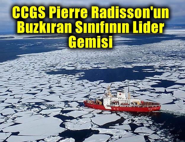 CCGS Pierre Radisson'un Buzkıran Sınıfının Lider Gemisi