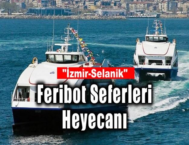 'İzmir-Selanik Feribot Seferleri' Heyecanı
