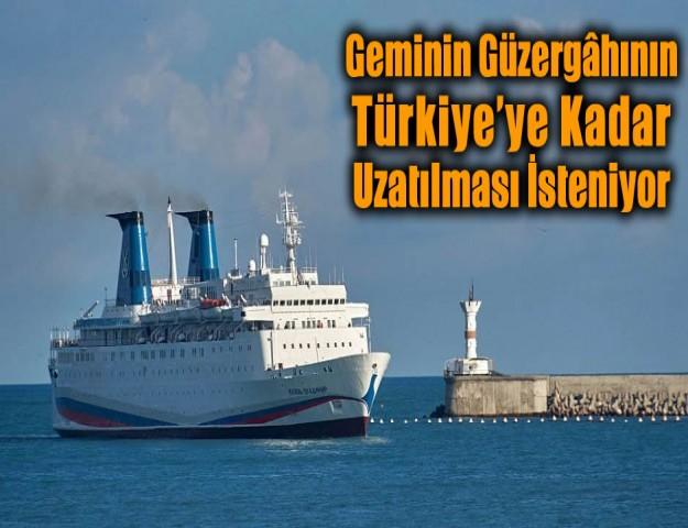 Geminin Güzergâhının Türkiye'ye Kadar Uzatılması İsteniyor