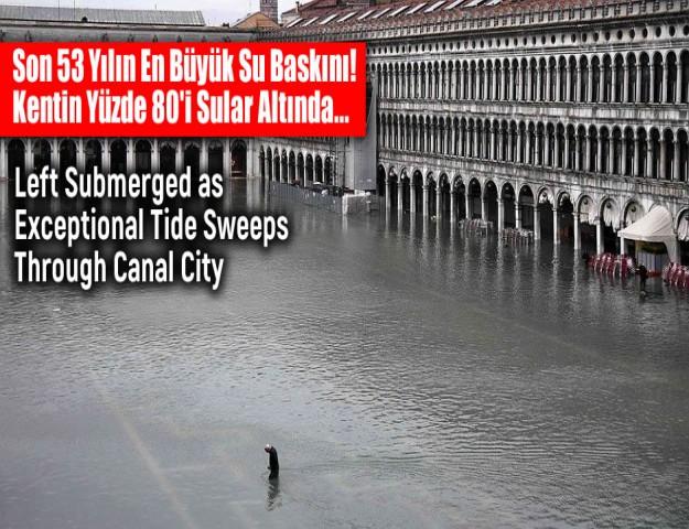 Son 53 Yılın En Büyük Su Baskını! Kentin Yüzde 80'i Sular Altında...