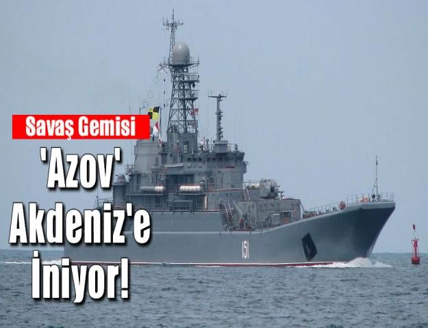 'Azov' Akdeniz'e İniyor!