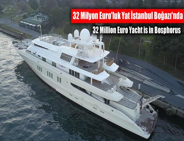 32 Milyon Euro'luk Yat İstanbul Boğazı'nda