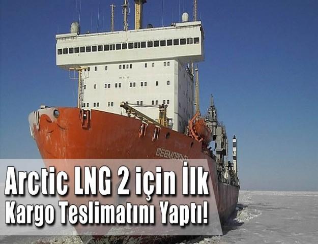 Arctic LNG 2 için İlk Kargo Teslimatını Yaptı!