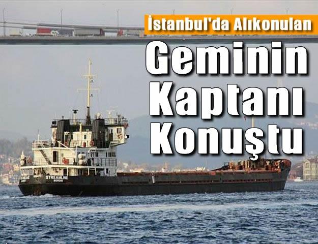 İstanbul'da Alıkonulan Geminin Kaptanı Konuştu