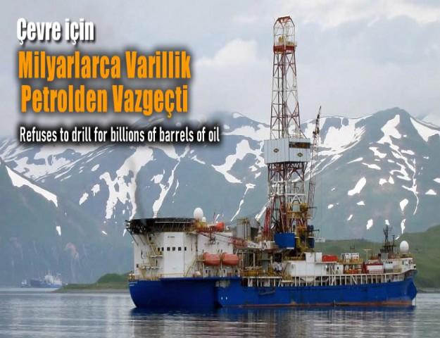 Çevre için Milyarlarca Varillik Petrolden Vazgeçti