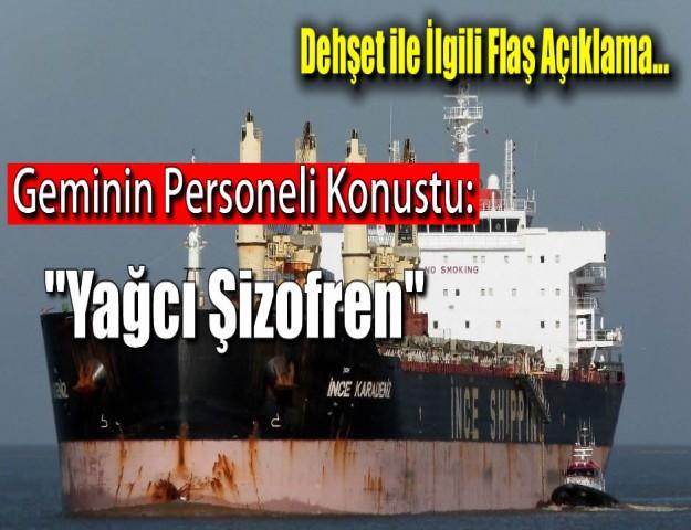 Dehşet ile İlgili Flaş Açıklama...   Geminin Personeli Konuştu: '' Yağcı Şizofren''
