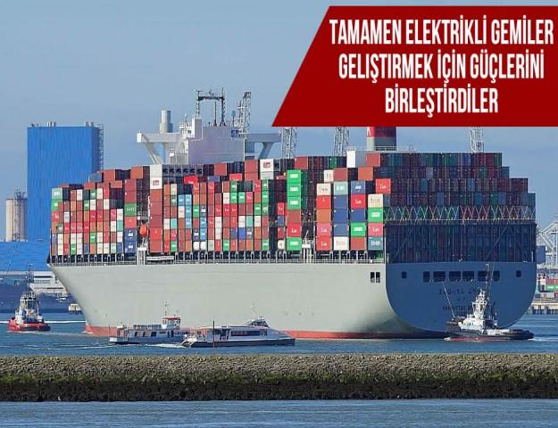 Tamamen Elektrikli Gemiler Geliştirmek İçin Güçlerini Birleştirdiler
