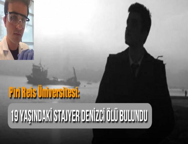 Piri Reis Üniversitesi: 19 Yaşındaki Stajyer Denizci Ölü Bulundu