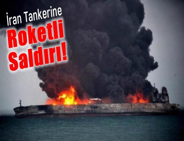 İran Tankerine Roketli Saldırı!