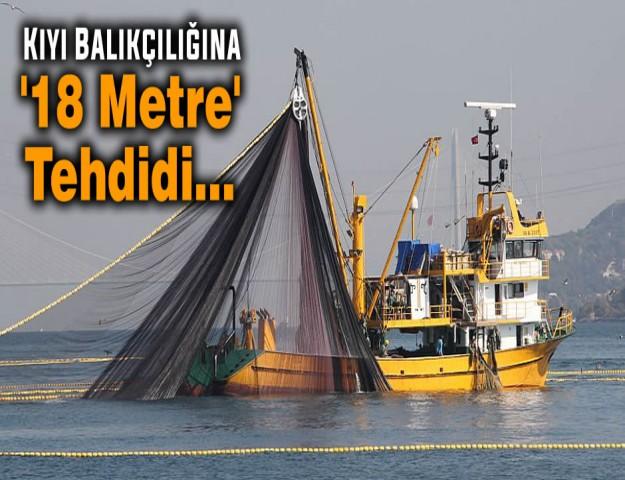Kıyı Balıkçılığına '18 Metre' Tehdidi