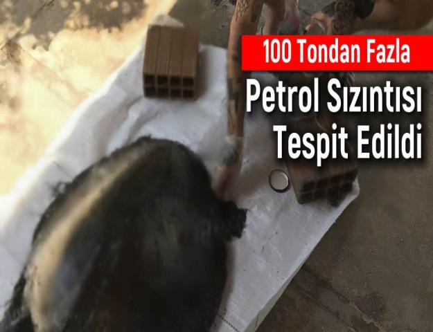 100 Tondan Fazla Petrol Sızıntısı Tespit Edildi