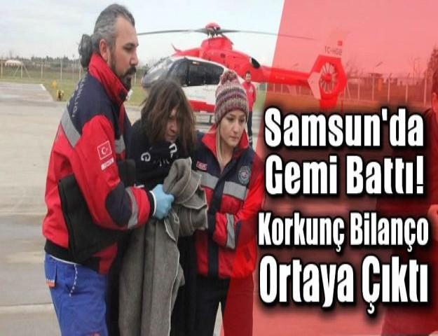 Samsun'da Gemi Battı! Korkunç Bilanço Ortaya Çıktı