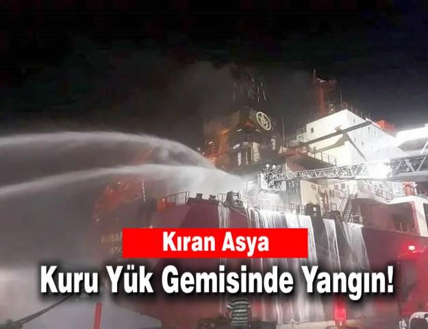 Kıran Asya Kuru Yük Gemisinde Yangın!