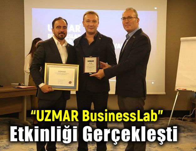"""""""UZMAR BusinessLab"""" Etkinliği Gerçekleşti"""