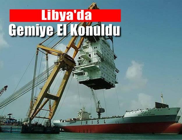 Libya'da Gemiye El Konuldu