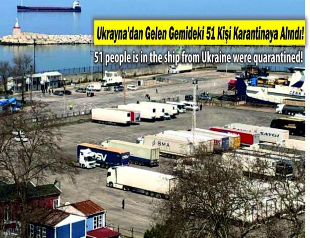 Ukrayna'dan Gelen Gemideki 51 Kişi Karantinaya Alındı!