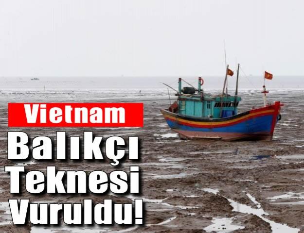Vietnam Balıkçı Teknesi  Vuruldu!