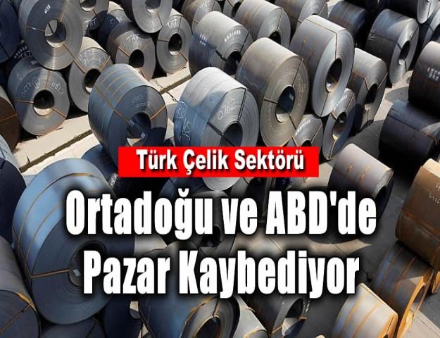 Türk Çelik Sektörü Ortadoğu ve ABD'de Pazar Kaybediyor