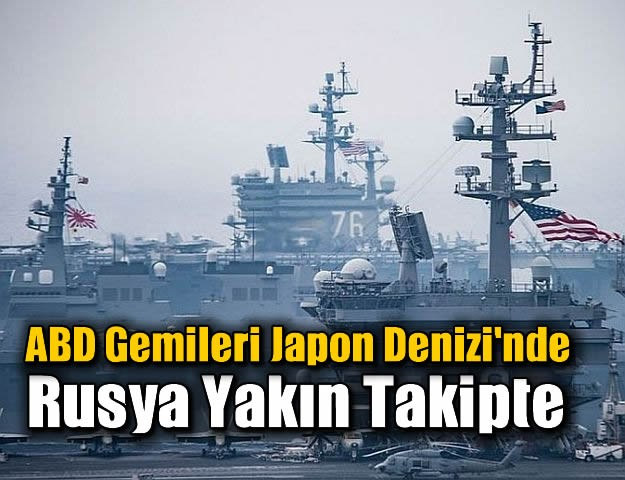 ABD Gemileri Japon Denizi'nde: Rusya Yakın Takipte