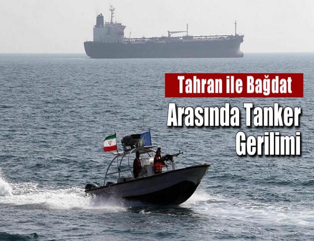 Tahran ile Bağdat Arasında Tanker Gerilimi