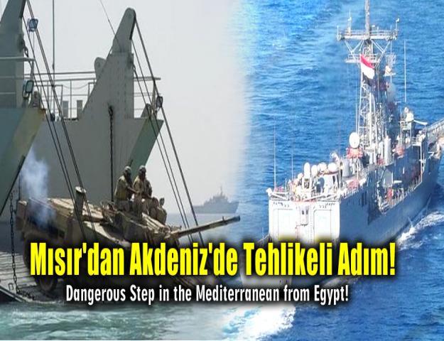 Mısır'dan Akdeniz'de Tehlikeli Adım!